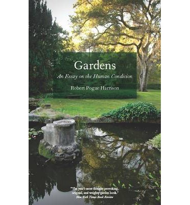 robert harrison gardens an essay on the human condition Gardens: an essay on the human condition by robert pogue harrison the internet has provided us with an opportunity to share all kinds of information, including music, movies, and, of course, books.